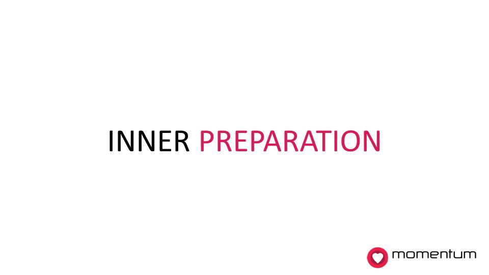 INNER PREPARATION momentum 3. Inner preparation