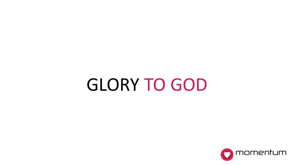 GLORY TO GOD momentum 7. Glory to God!