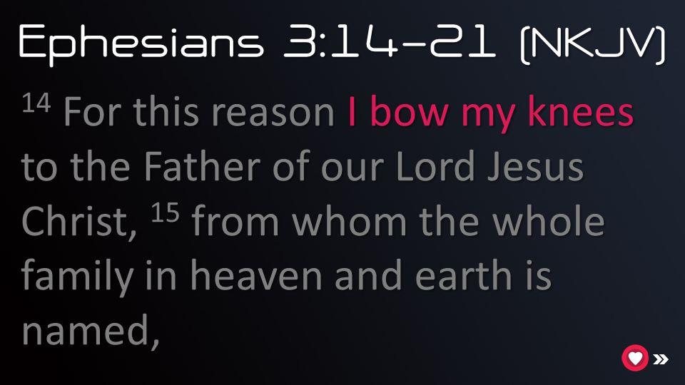 Ephesians 3:14-21 (NKJV)