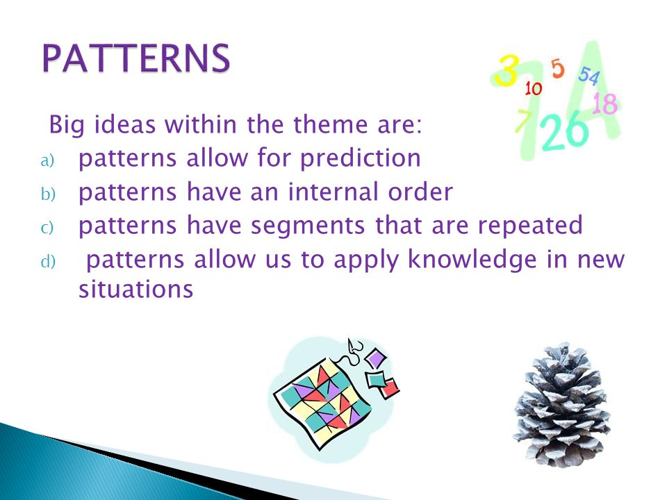 PATTERNS Big ideas within the theme are: patterns allow for prediction