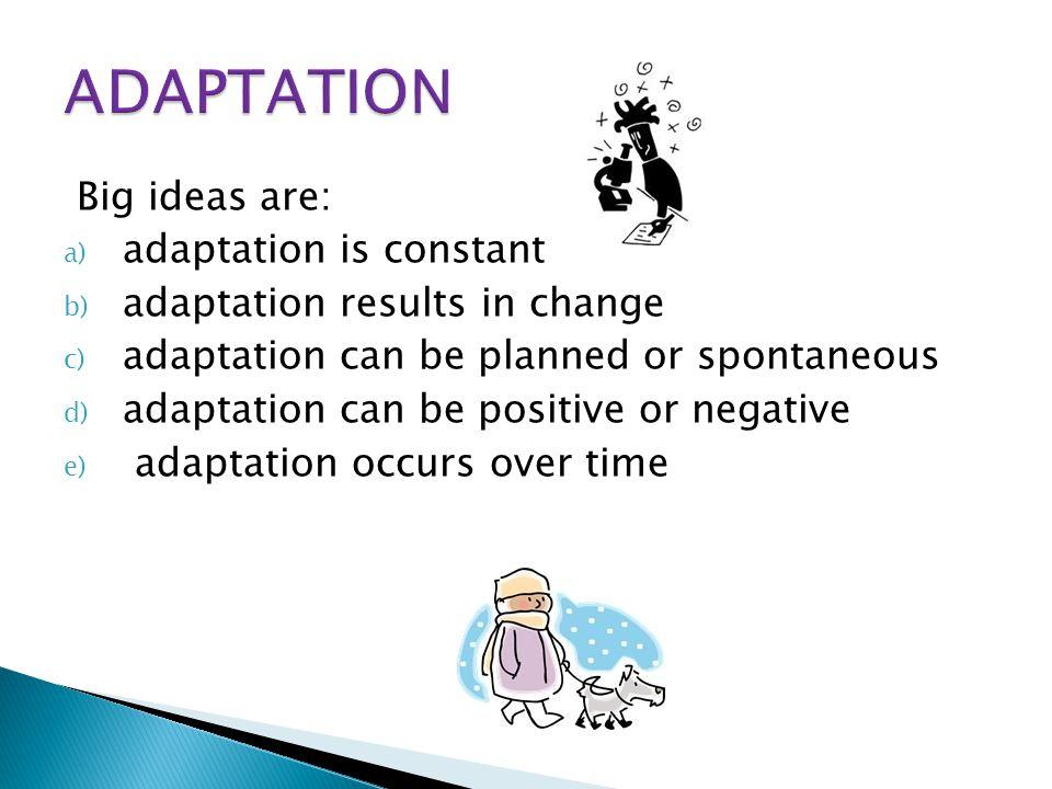 ADAPTATION Big ideas are: adaptation is constant