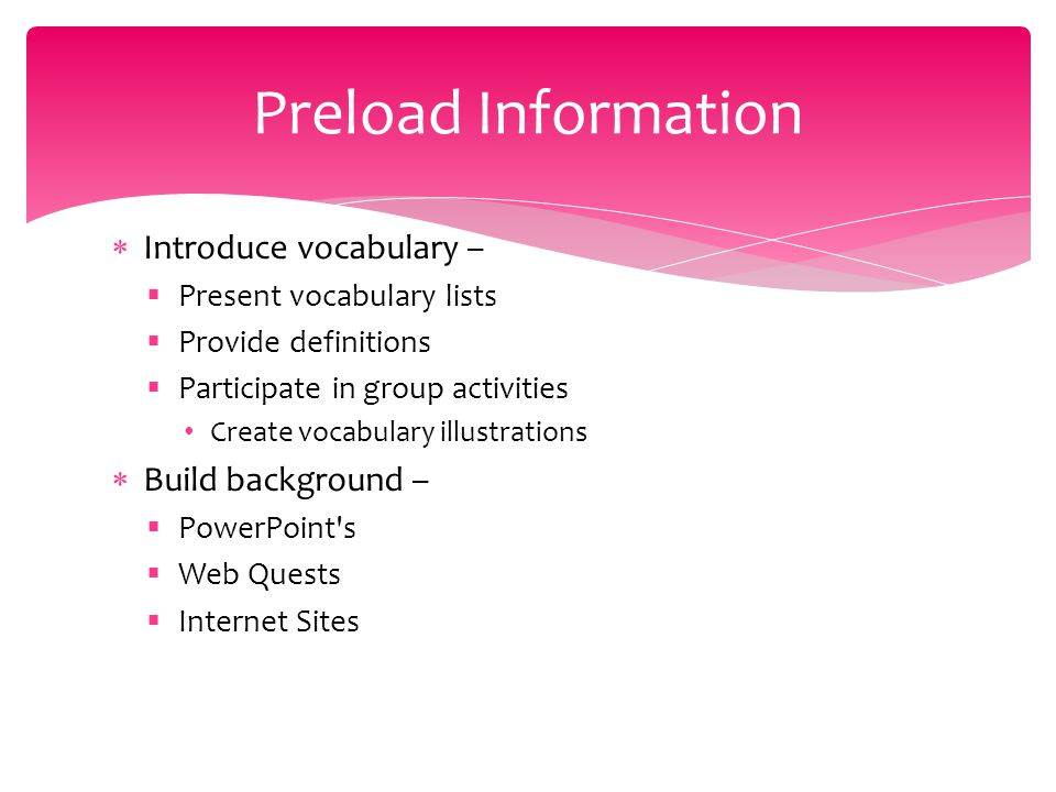 Preload Information Introduce vocabulary – Build background –