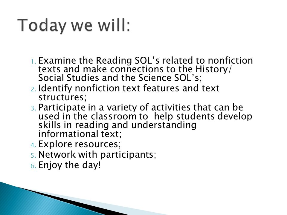 Today we will: Examine the Reading SOL's related to nonfiction texts and make connections to the History/ Social Studies and the Science SOL's;