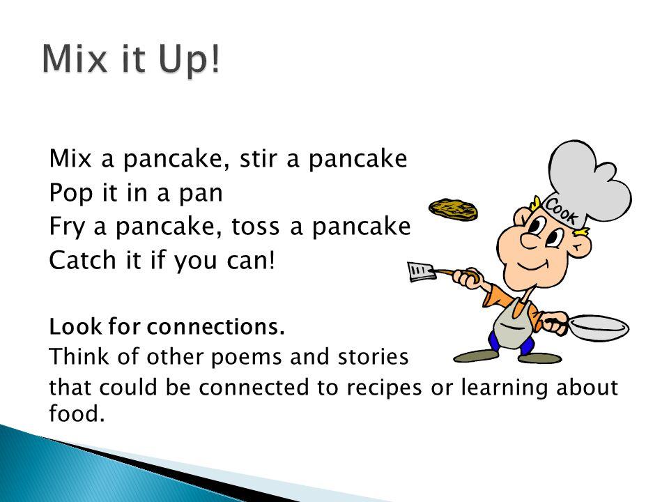 Mix it Up! Mix a pancake, stir a pancake Pop it in a pan