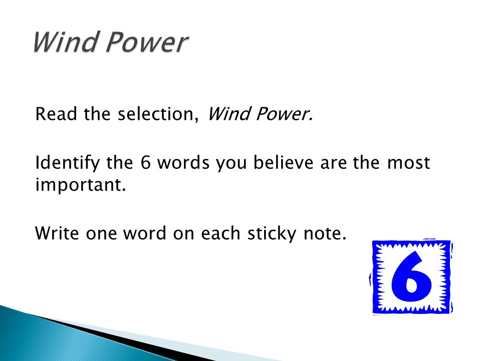 Wind Power Read the selection, Wind Power. Identify the 6 words you believe are the most important. Write one word on each sticky note.