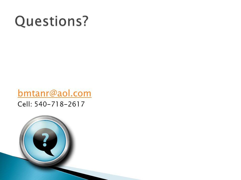 Questions bmtanr@aol.com Cell: 540-718-2617