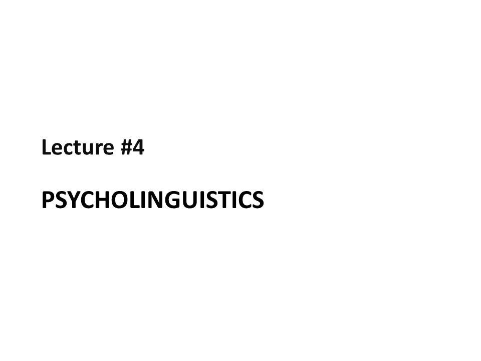 Lecture #4 Psycholinguistics