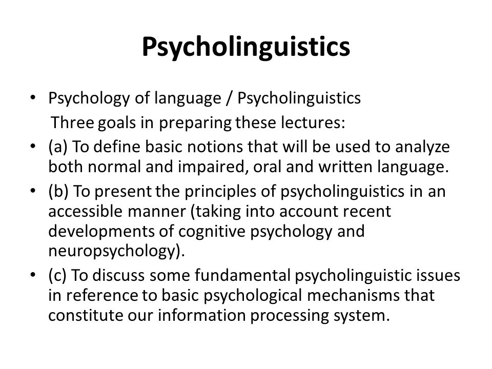 Psycholinguistics Psychology of language / Psycholinguistics