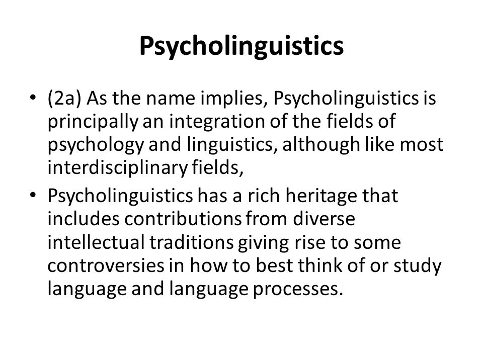 psycholinguistic linguistics and language Psycholinguistics at the department of linguistics at the university of maryland successful language processing requires speaker and hearers to dynamically create richly structured representations, within a few hundred milliseconds of encountering each new word.