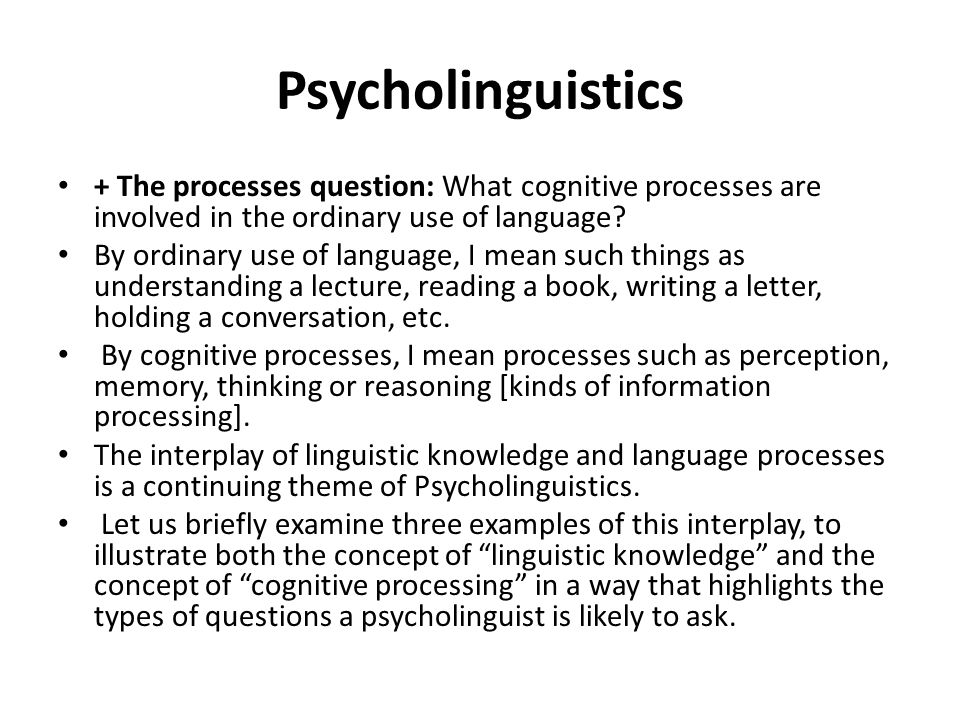 Psycholinguistics + The processes question: What cognitive processes are involved in the ordinary use of language