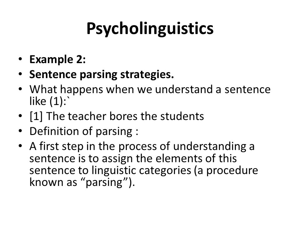 Psycholinguistics Example 2: Sentence parsing strategies.