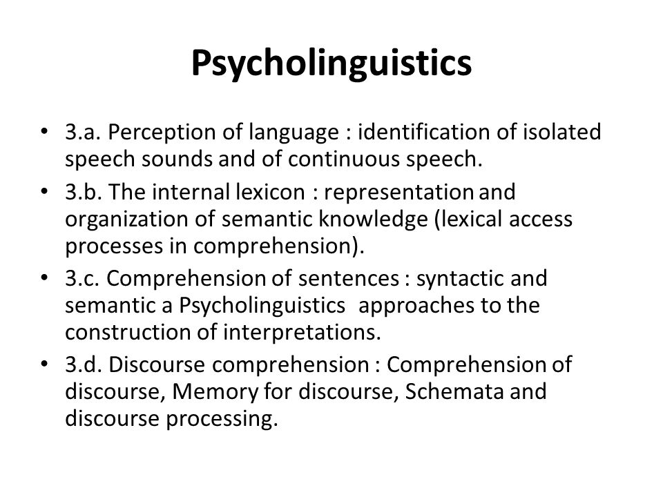 Psycholinguistics 3.a. Perception of language : identification of isolated speech sounds and of continuous speech.