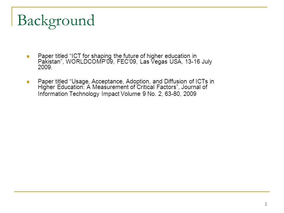 Background Paper titled ICT for shaping the future of higher education in Pakistan , WORLDCOMP'09, FEC'09, Las Vegas USA, July