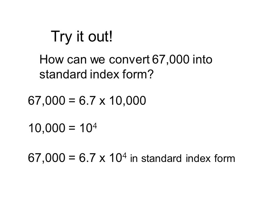 Try it out! How can we convert 67,000 into standard index form