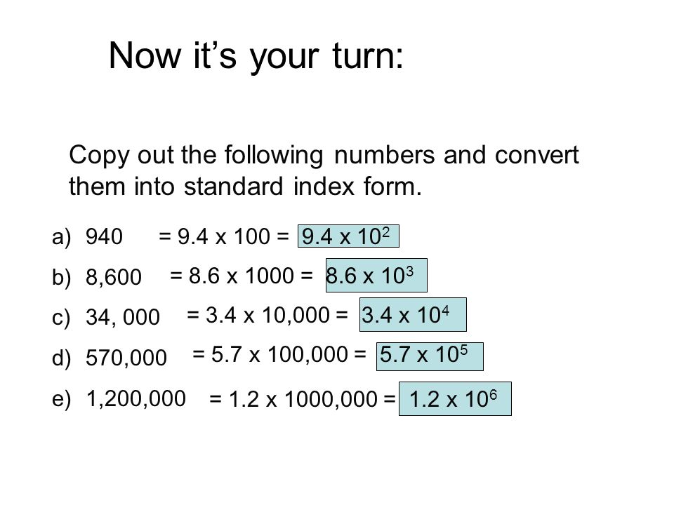 Now it's your turn: Copy out the following numbers and convert them into standard index form. 940.