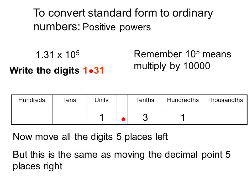 To convert standard form to ordinary numbers: Positive powers