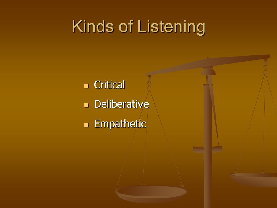Kinds of Listening Critical Deliberative Empathetic