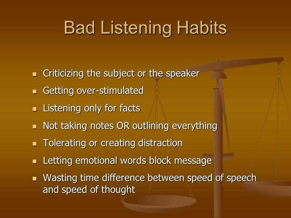 Bad Listening Habits Criticizing the subject or the speaker