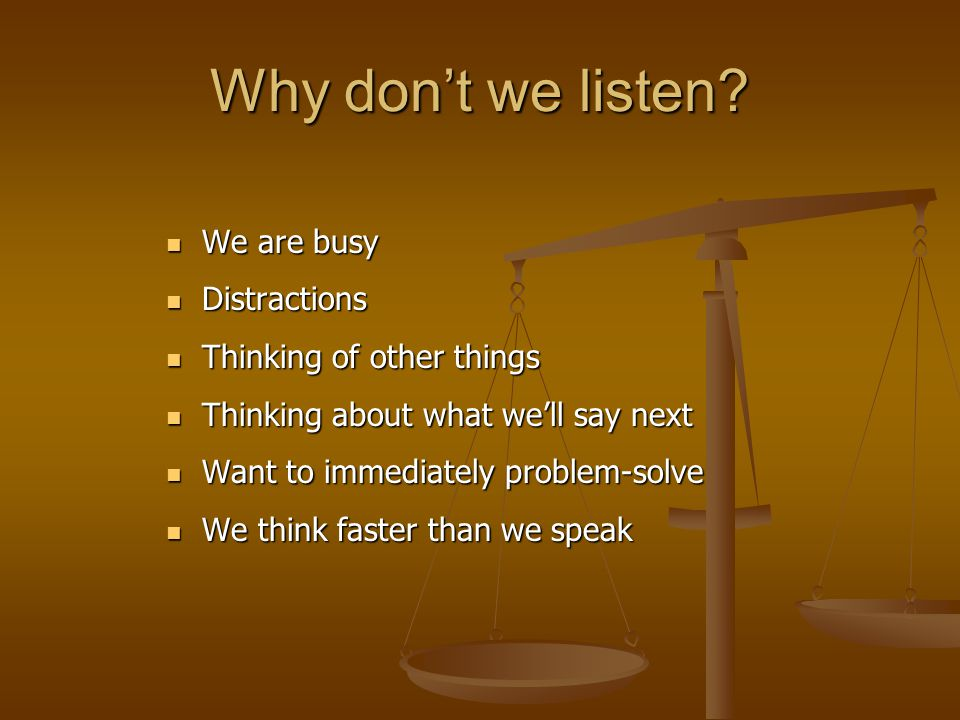 Why don't we listen We are busy Distractions Thinking of other things