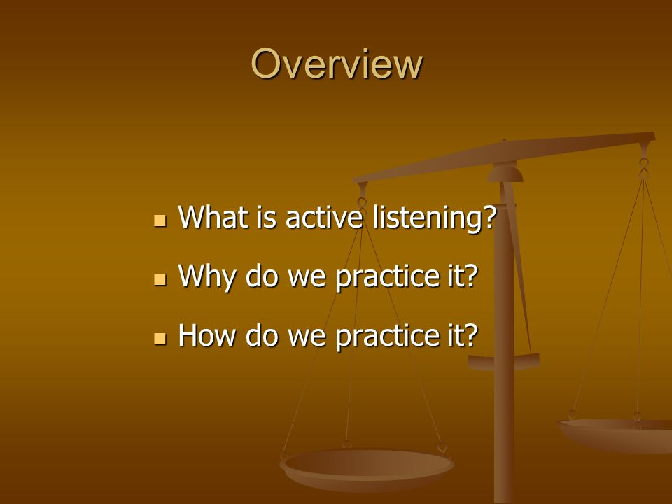 Overview What is active listening Why do we practice it