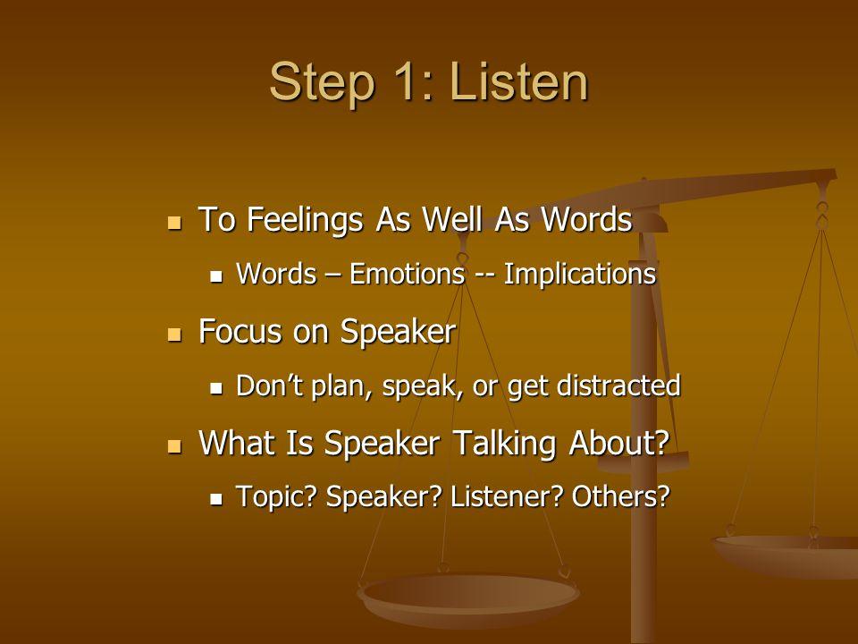 Step 1: Listen To Feelings As Well As Words Focus on Speaker