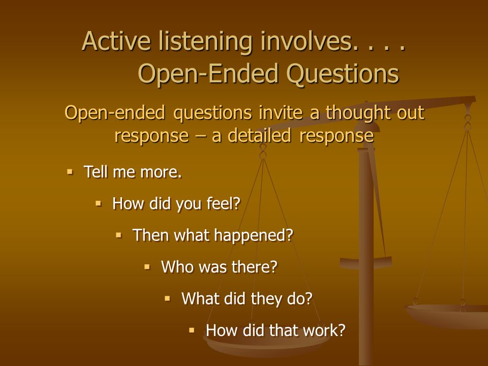 Active listening involves. . . . Open-Ended Questions