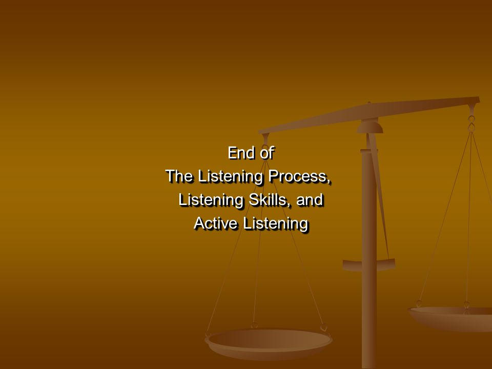 End of The Listening Process, Listening Skills, and Active Listening