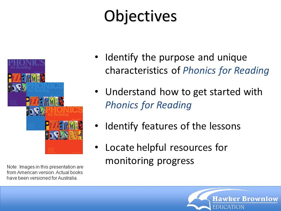 Objectives Identify the purpose and unique characteristics of Phonics for Reading. Understand how to get started with Phonics for Reading.