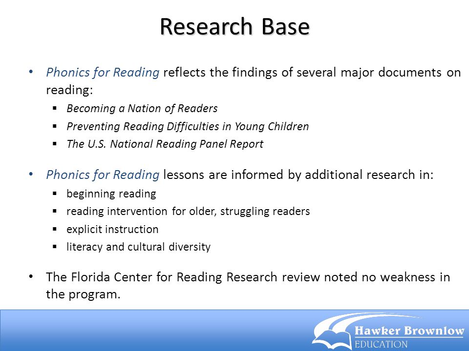 Research Base Phonics for Reading reflects the findings of several major documents on reading: Becoming a Nation of Readers.