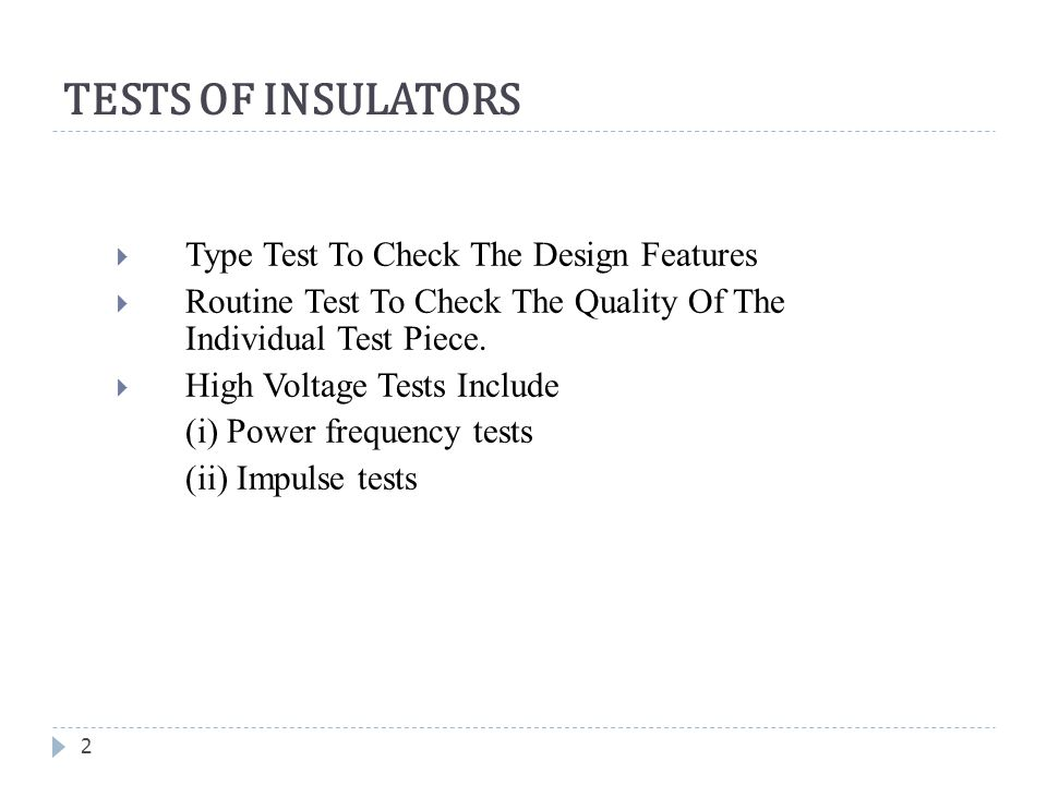TESTS OF INSULATORS Type Test To Check The Design Features