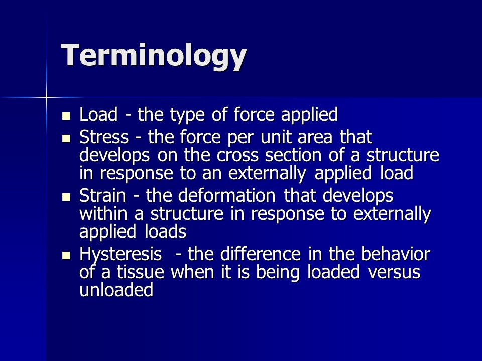 Terminology Load - the type of force applied