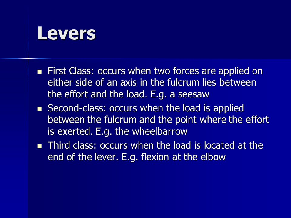 Levers First Class: occurs when two forces are applied on either side of an axis in the fulcrum lies between the effort and the load. E.g. a seesaw.