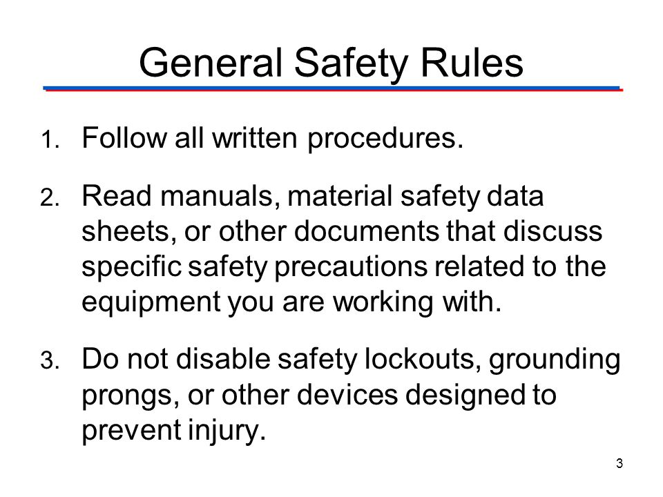 General Safety Rules Follow all written procedures.