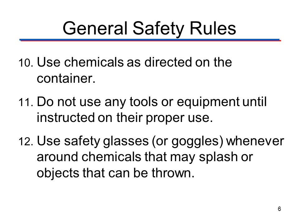 General Safety Rules Use chemicals as directed on the container.
