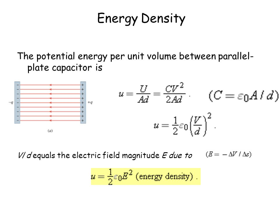 Energy Density The potential energy per unit volume between parallel-plate capacitor is.
