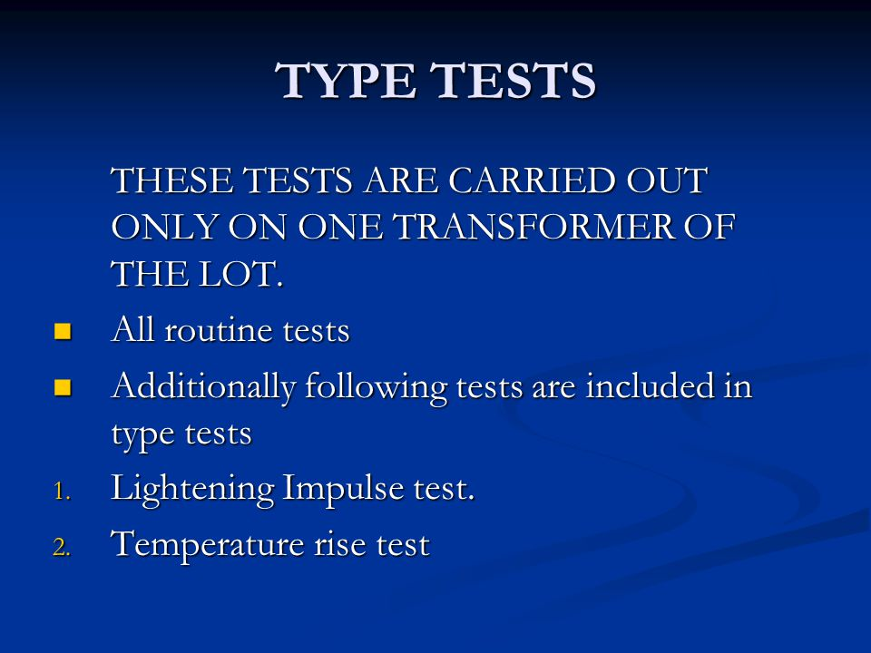 TYPE TESTS THESE TESTS ARE CARRIED OUT ONLY ON ONE TRANSFORMER OF THE LOT. All routine tests.