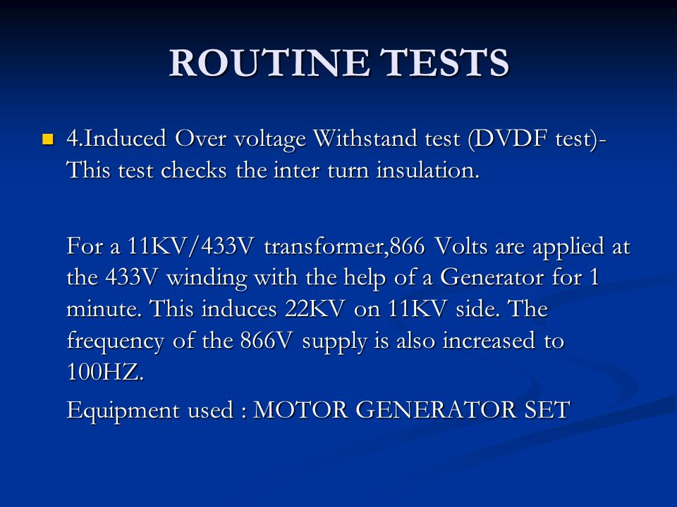 ROUTINE TESTS 4.Induced Over voltage Withstand test (DVDF test)- This test checks the inter turn insulation.