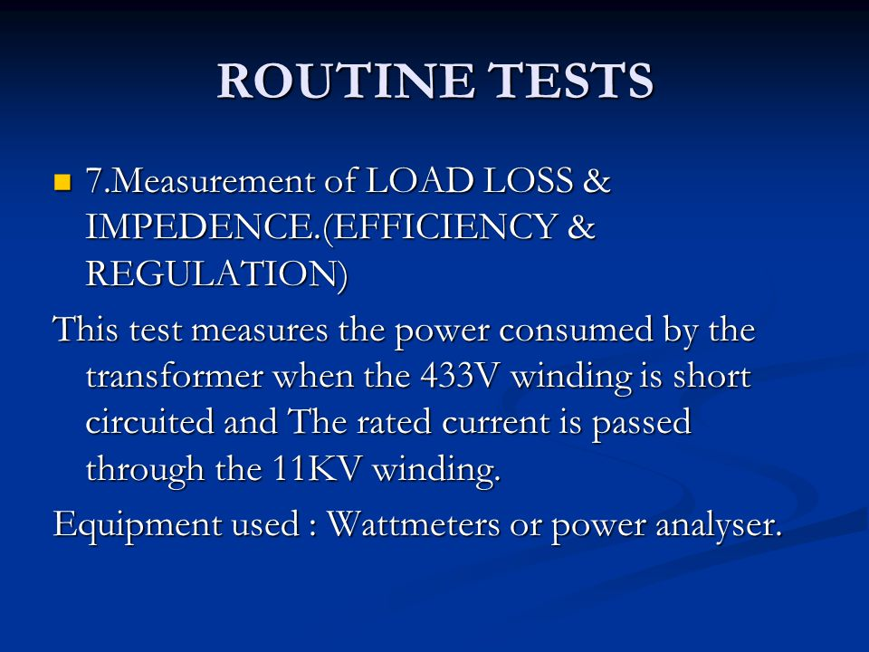 ROUTINE TESTS 7.Measurement of LOAD LOSS & IMPEDENCE.(EFFICIENCY & REGULATION)