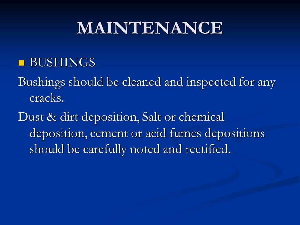 MAINTENANCE BUSHINGS. Bushings should be cleaned and inspected for any cracks.