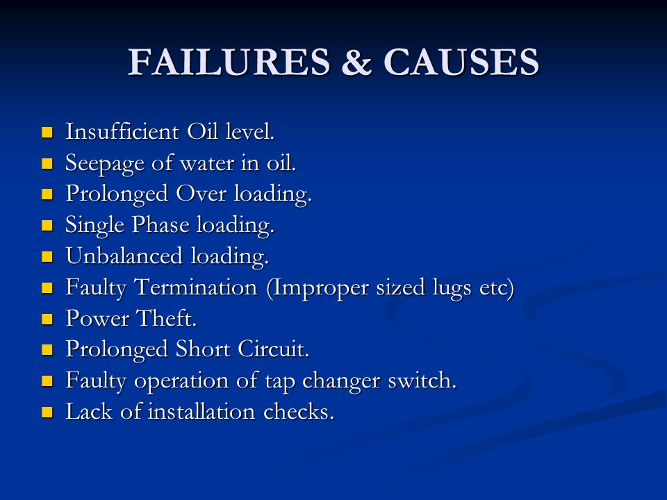 FAILURES & CAUSES Insufficient Oil level. Seepage of water in oil.