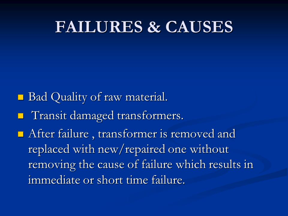 FAILURES & CAUSES Bad Quality of raw material.