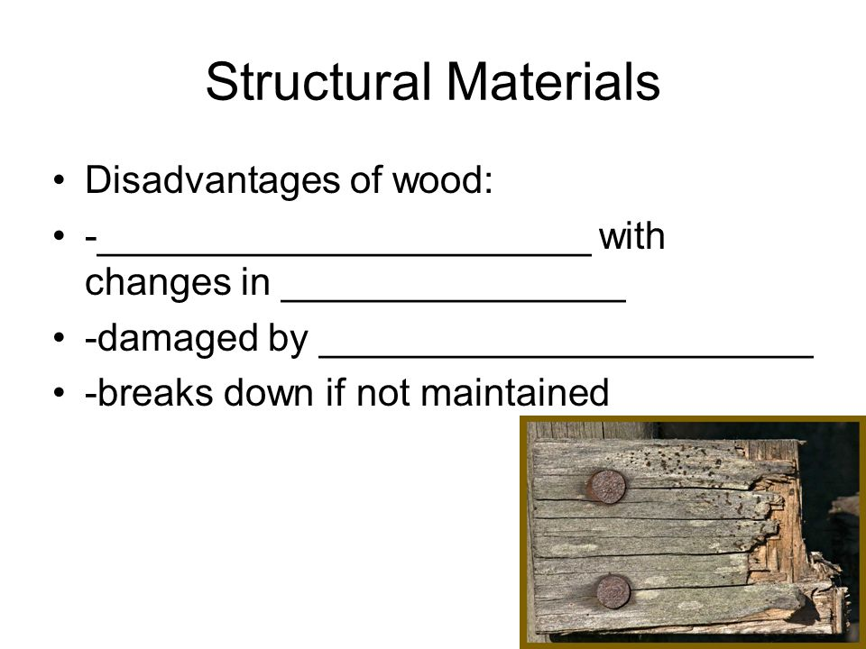 Structural Materials Disadvantages of wood: