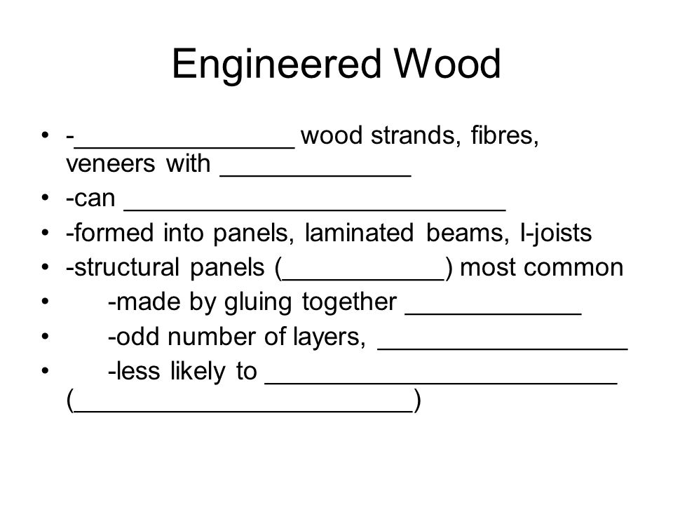 Engineered Wood -_______________ wood strands, fibres, veneers with _____________. -can __________________________.
