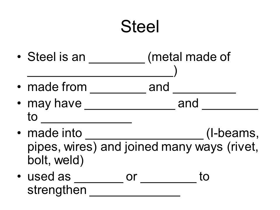 Steel Steel is an ________ (metal made of _____________________)