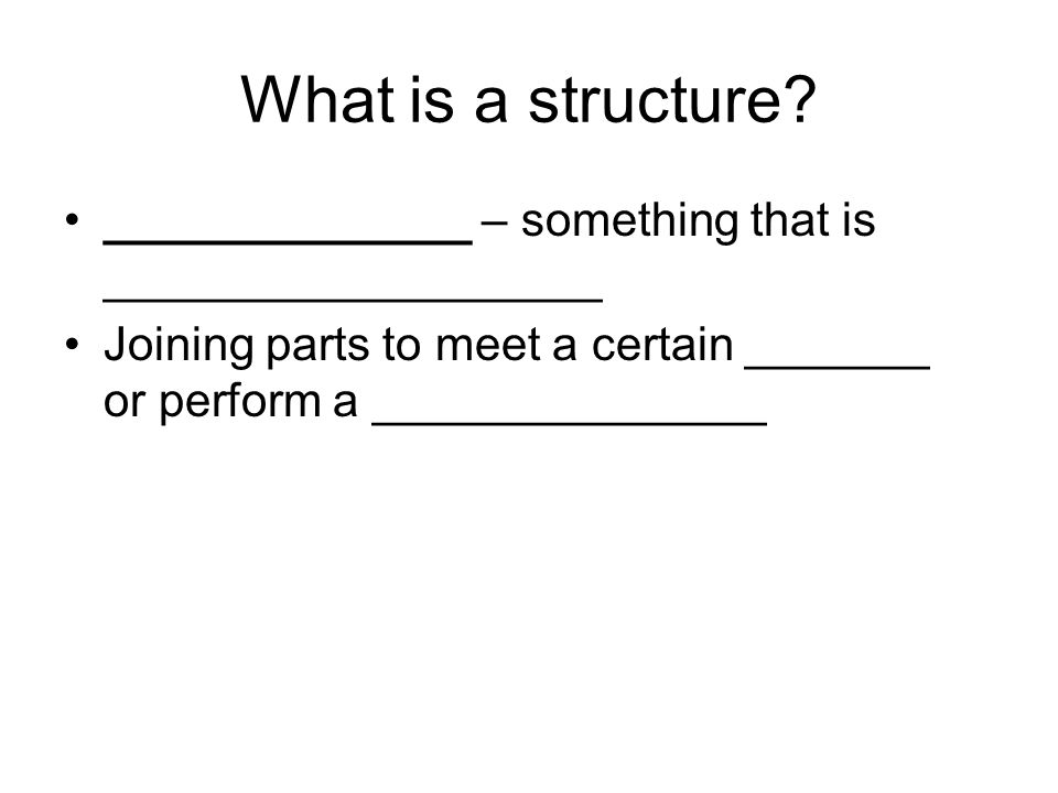 What is a structure. ______________ – something that is ___________________.