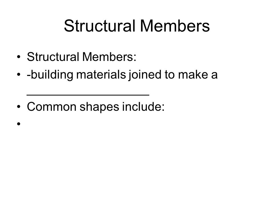 Structural Members Structural Members: