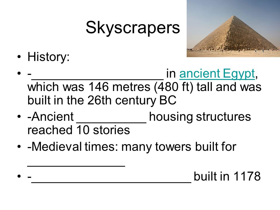 Skyscrapers History: -___________________ in ancient Egypt, which was 146 metres (480 ft) tall and was built in the 26th century BC.
