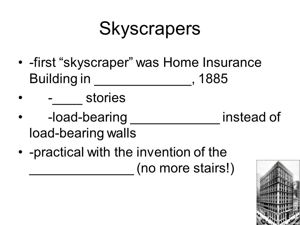Skyscrapers -first skyscraper was Home Insurance Building in _____________, 1885. -____ stories.