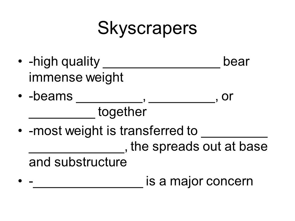Skyscrapers -high quality ________________ bear immense weight