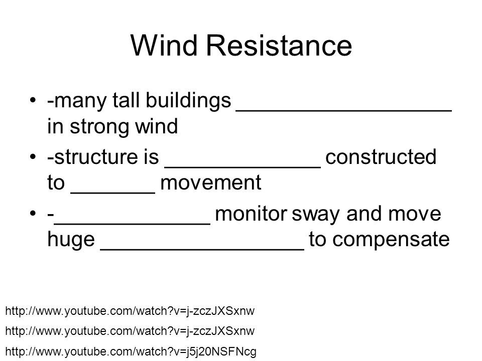 Wind Resistance -many tall buildings __________________ in strong wind
